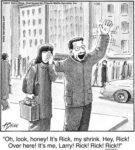 Oh look honey! its Rick, my shrink...