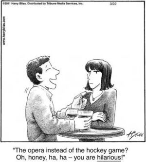 The opera instead of the hockey game?