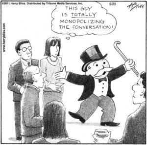 Monopolizing the conversation