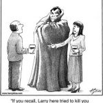 If you recall, Larry here tried to kill you...