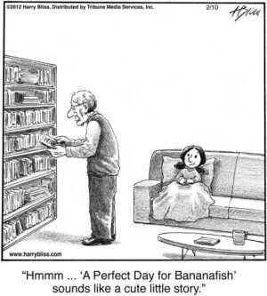 Hmmm... 'A Perfect Day for Bananafish'...