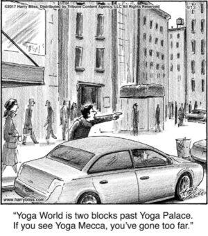 Yoga World is two blocks...