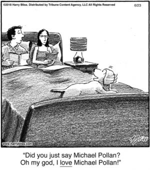 Did you just say Michael Pollan?..