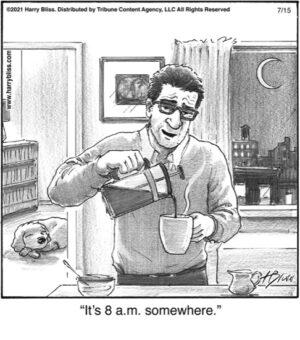 It's 8 am. somewhere…